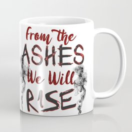 From the Ashes We Will Rise Coffee Mug