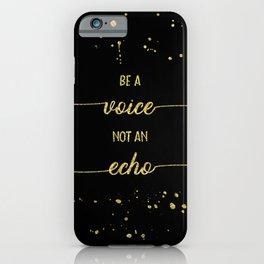 TEXT ART GOLD Be a voice not an echo iPhone Case