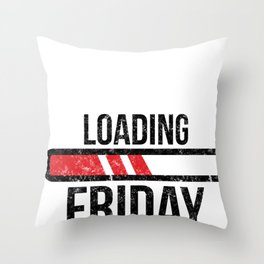 Funny Weekend Design, Loading Friday Humor Workplace design Throw Pillow