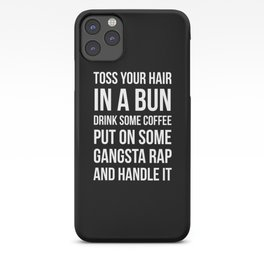 Toss Your Hair in a Bun, Coffee, Gangsta Rap & Handle It (Black) iPhone Case