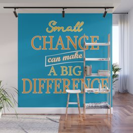 Small Change can make a Big Difference Wall Mural