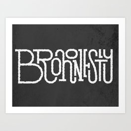 Brohonestly Art Print