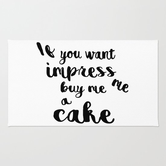 If you want impress me buy me a cake Rug