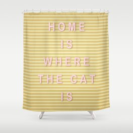 Home is where the cat is Shower Curtain