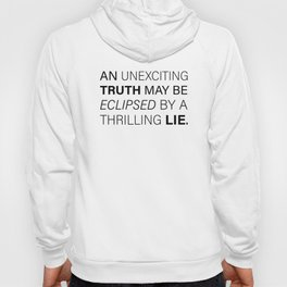 An unexciting truth may be eclipsed by a thrilling lie. - Aldous Huxley Hoody