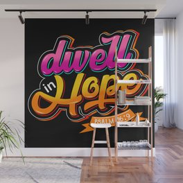 Dwell in Hope Psalm 16:9 Wall Mural