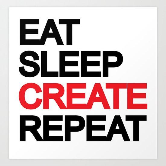 Eat Sleep CREAT Repeat Art Print