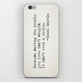 """Because saving the people you love isn't stupid. It isn't even a choice"" -Kami Garcia iPhone Skin"