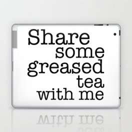 Share some greased tea with me Laptop & iPad Skin