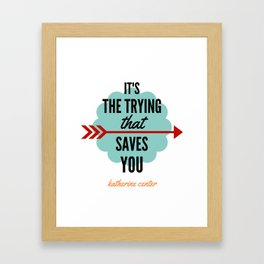 It's the TRYING Framed Art Print