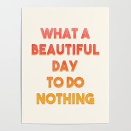 What A Beautiful Day To Do Nothing Poster