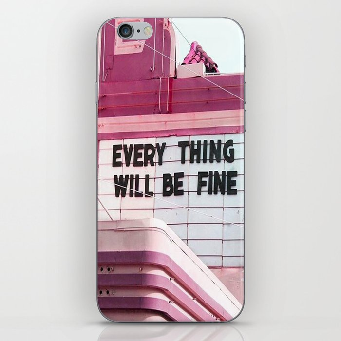 Every Thing Will Be Fine iPhone Skin