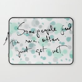 Some people feel the rain, others just get wet -- Bob Dylan. Laptop Sleeve