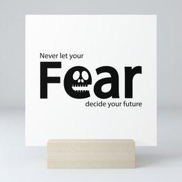 Never let your fear decide your future Mini Art Print