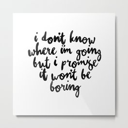 I Dont Know Where Im Going Metal Print