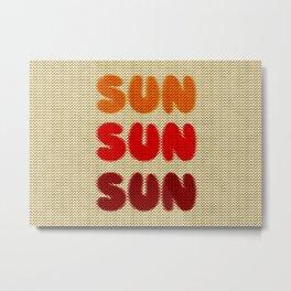 Sun Sun Sun Metal Print
