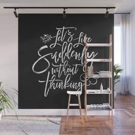 Let's Live Suddenly Without Thinking Wall Mural