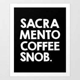 Sacramento Coffee Snob  Art Print