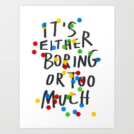 boring or too much Art Print