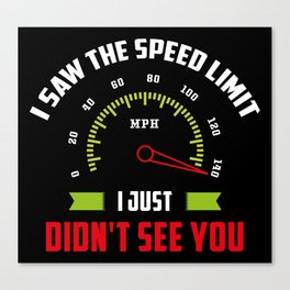 Yes Officer. I saw the speed limit. I just didn't see you. - Gift Canvas Print