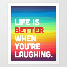 Life When You're Laughing Quote Art Print