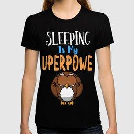 Sleeping is my sueprpwoer T-shirt