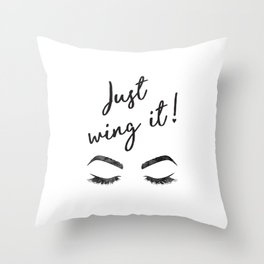 Just wing it, Quote, make up, Makeup, Brows, Eyeliner, Lashes, Vanity, make up print, make up quote, Throw Pillow