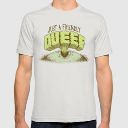 Just a Friendly Queef T-shirt