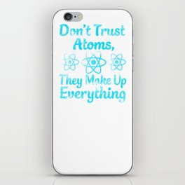 don't trust atoms they make everything up iPhone Skin