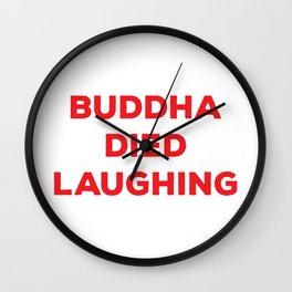 BUDDHA DIED LAUGHING Wall Clock