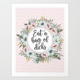 EAT A BAG OF D*CKS - Pretty floral quote Art Print
