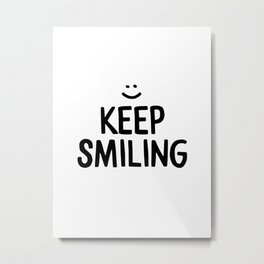 Keep Smiling Happiness Quote Metal Print