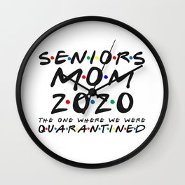 Senior Mom 2020 The One Where We were Quarantined Graduation Day Class of 2020 Wall Clock