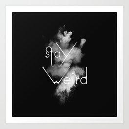 Stay Weird Black & White Art Print