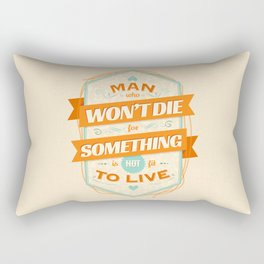 A MAN WHO WON'T DIE FOR SOMETHING IS NOT FIT TO LIVE Rectangular Pillow