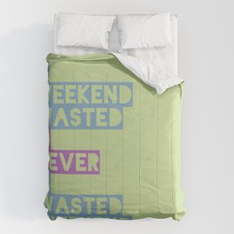 A Weekend Wasted (Colour) Comforters