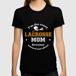 I'm The Crazy Lacrosse Mom Everyone Warned You About Funny Sport Mommy Shirt T-shirt