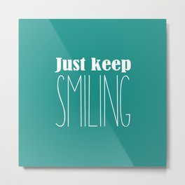 Keep Smiling Metal Print
