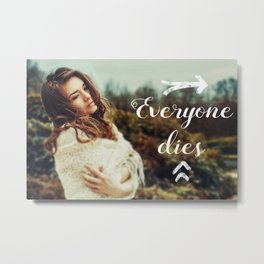 Everyone Dies Metal Print