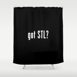 got STL?  (White Text) Shower Curtain