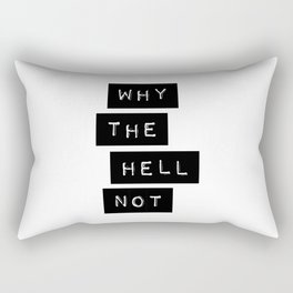 Why The Hell Not Inspirational Quotes black and white typography poster home wall decor Rectangular Pillow