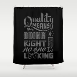 Quality means... 'so long as it's black' edition Shower Curtain