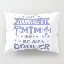 I Am A Journalist Mom Pillow Sham
