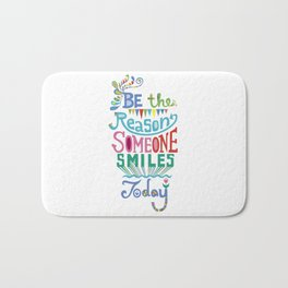 Be the Reason Someone Smiles Today Bath Mat