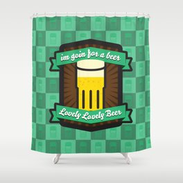 Goin for a Beer (1) Shower Curtain