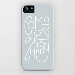 Come On Get Happy iPhone Case