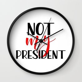 Not my president Anti Trump protest Wall Clock
