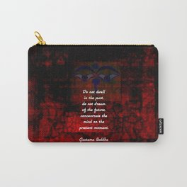 Buddha Uplifting Inspirational Quote Don't Dwell In The Past Carry-All Pouch