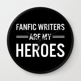 Fanfic Writers Are My Heros 2 Wall Clock