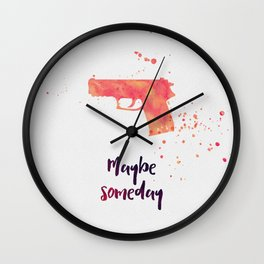 Maybe someday Wall Clock